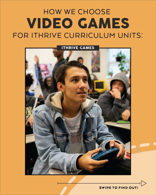 Video games are a defining narrative form of this era. Our curricular approach uses them to support high school students' academic and social-emotional learning in the classroom.  Here's what we look for when choosing a game for an iThrive Curriculum unit. 🎮) #gamebasedlearning #edtech #edchat #onlinelearning #distancelearning #teachersofinstagram